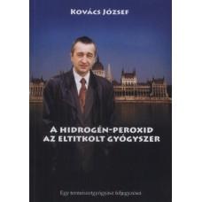 A hidrogén-peroxid - Az eltitkolt gyógyszer - Kovács József