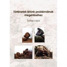 Szőke Lajos - Történetek létünk problémáinak megértéséhez
