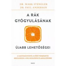 Dr. Mark Stengler, Dr. Paul Anderson A RÁK GYÓGYULÁSÁNAK ÚJABB LEHETOSÉGEI